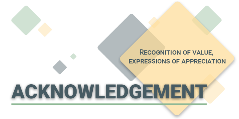 Acknowledgement: Recognition of value, expressions of appreciation.