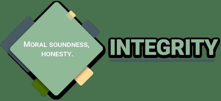 Integrity: moral soundness, honesty.