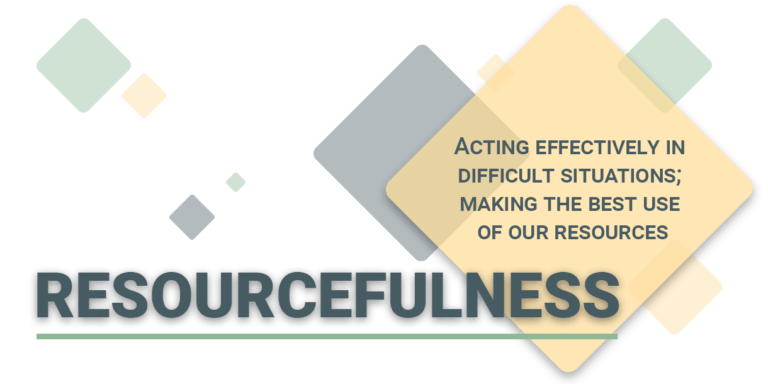 Resourcefulness: acting effectively in difficult situations, making the best use of our resources.
