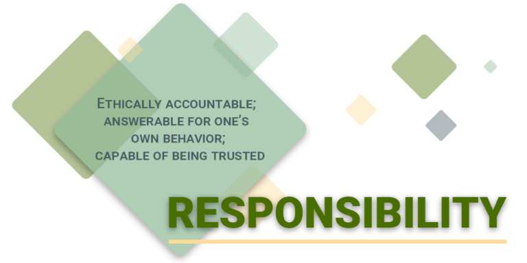 Responsibility: ethically accountable, answerable for one's own behavior, capable of being trusted.