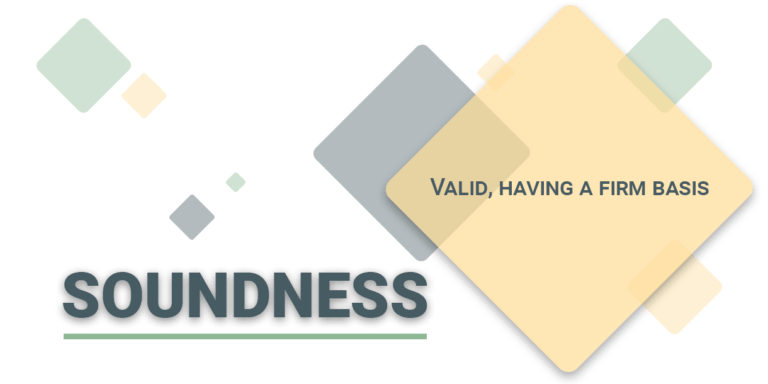 Soundness: valid, having a firm basis.